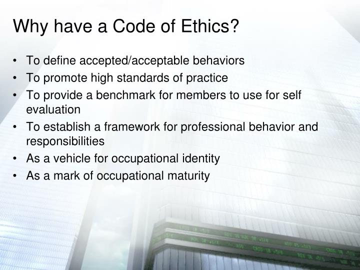 Why have a Code of Ethics?