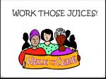 work those juices