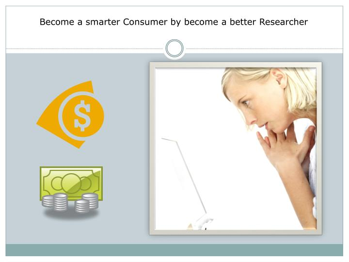 Become a smarter Consumer by become a better Researcher