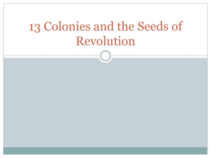 13 colonies and the seeds of revolution n.