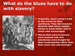 what do the blues have to do with slavery