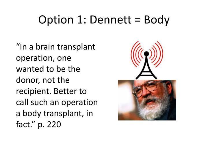 Option 1: Dennett = Body