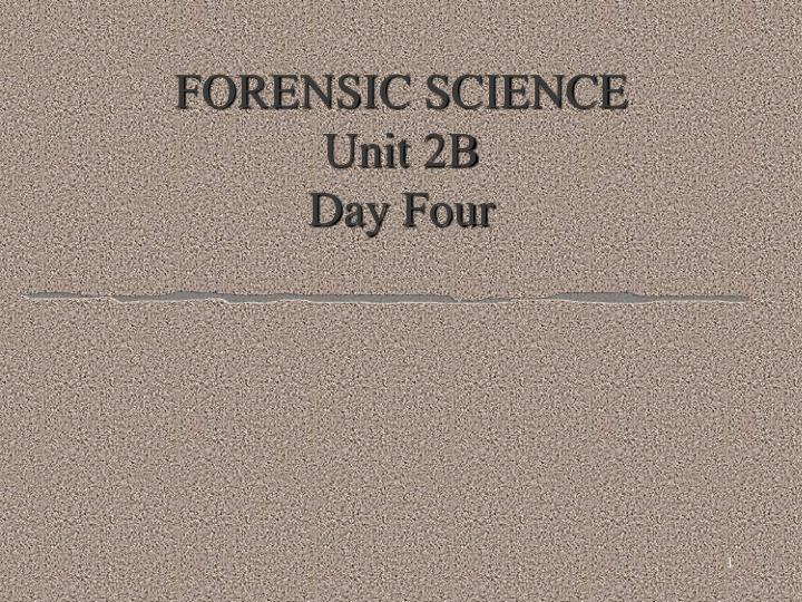 forensic science unit 2b day four n.