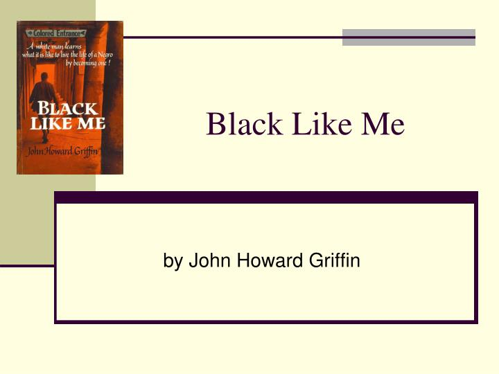 black like me by john griffin essay Complete summary of john howard griffin's black like me enotes plot summaries cover all the significant action of black like me.