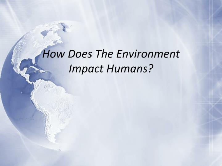 how does the environment impact h umans