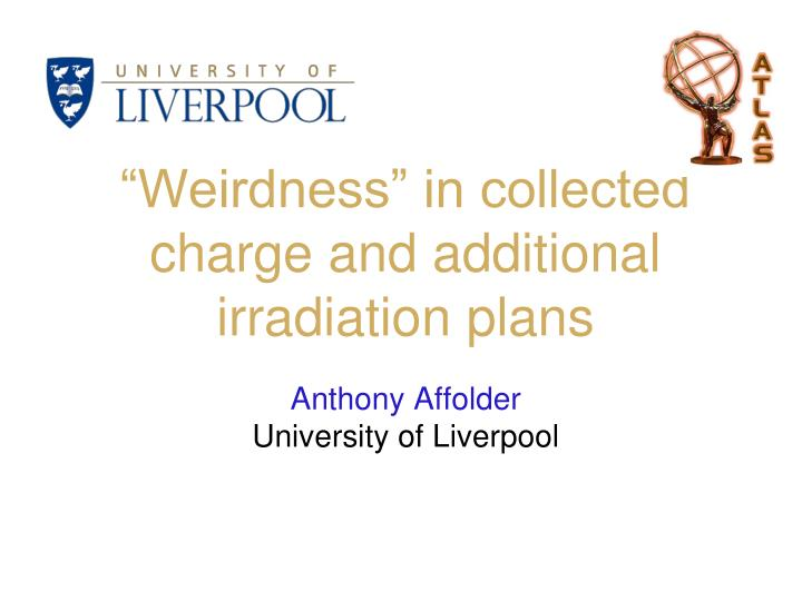weirdness in collected charge and additional irradiation plans n.