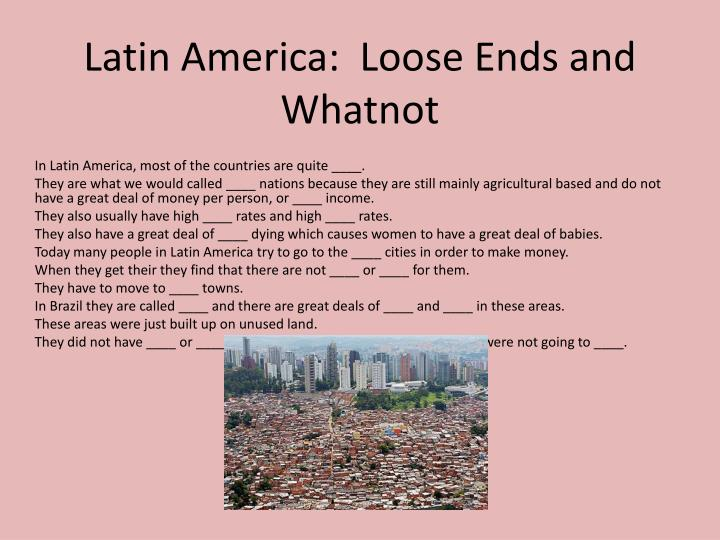 latin america loose ends and whatnot n.