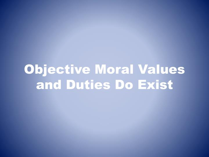 objective moral values and duties do exist n.