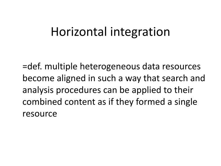 horizontal integration and kraft An example of horizontal integration in the food industry was the heinz and kraft foods merger on march 25, 2015, heinz and kraft merged into one company [8] both produce processed food for the consumer market.
