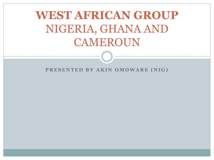 west african group nigeria ghana and cameroun n.