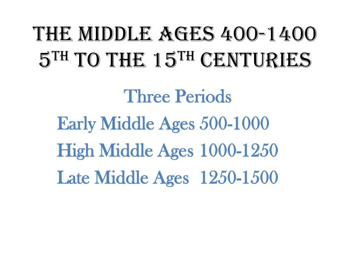 the middle ages 400 1400 5 th to the 15 th centuries n.