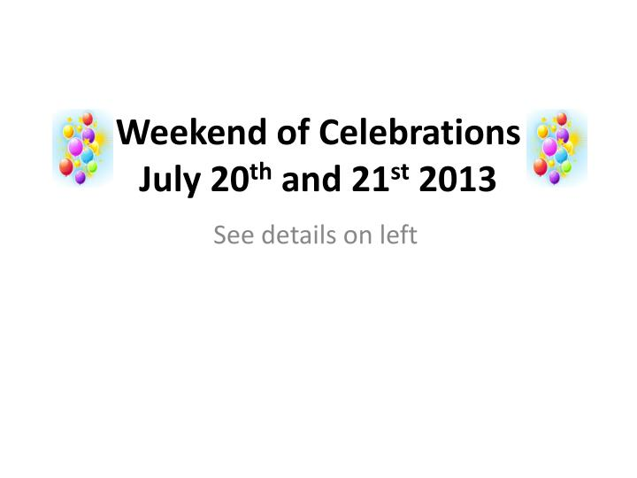 weekend of c elebrations july 20 th and 21 st 2013 n.