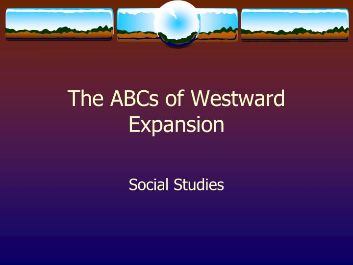 the abcs of westward expansion n.