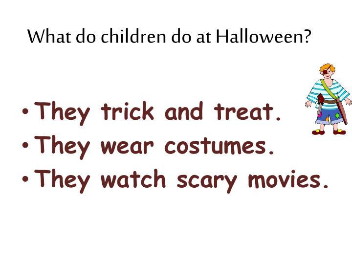 What do children do at Halloween?