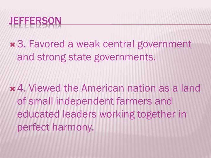 3. Favored a weak central government and strong state governments.
