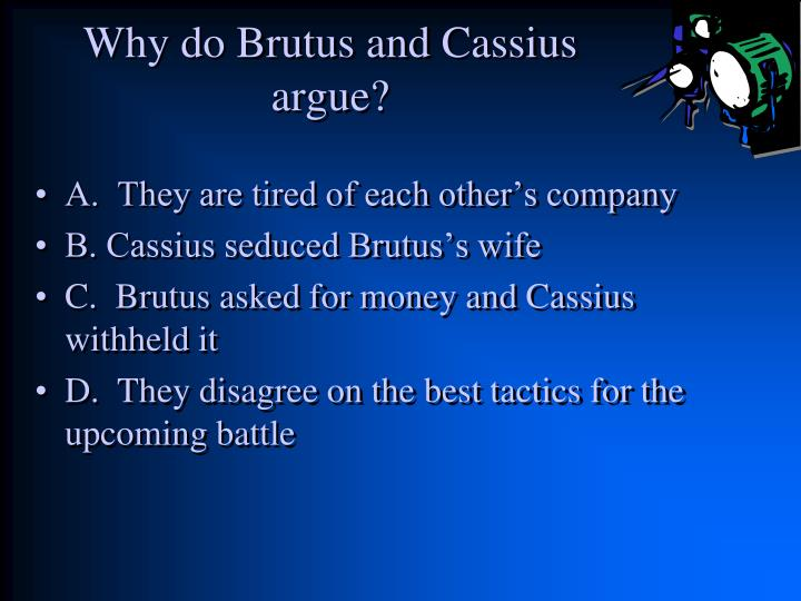 brutus vs cassius essay Julius caesar mean girls comparison cassius needs brutus as an ally and finds success by throwing letters through his window that appear to be from citizens.