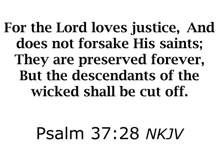 For the Lord loves justice,And does not forsake His saints