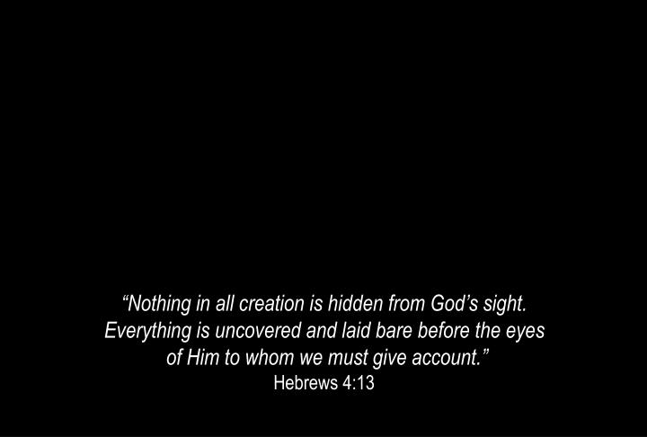 """""""Nothing in all creation is hidden from God's sight."""