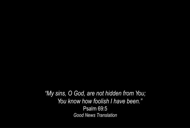 """""""My sins, O God, are not hidden from You;"""
