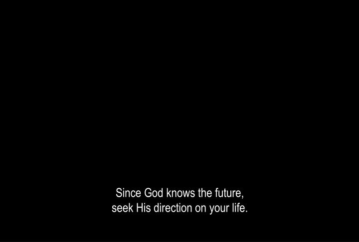 Since God knows the future,