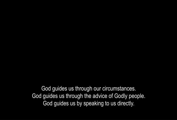God guides us through our circumstances.
