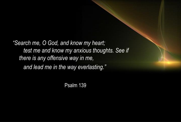 """""""Search me, O God, and know my heart;"""