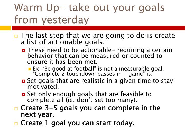 Warm up take out your goals from yesterday