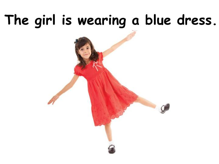 The girl is wearing a blue dress.