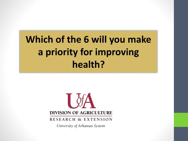 Which of the 6 will you make a priority for improving health?