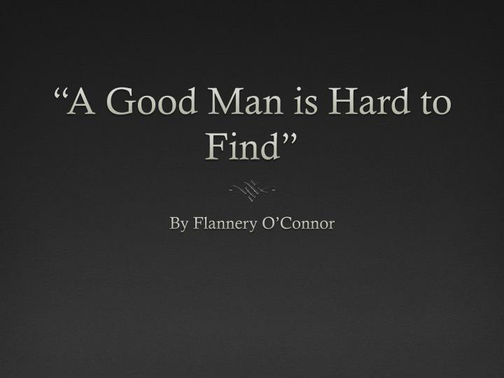 a literary analysis of the setting in a good man is hard to find Major themes in a good man is hard to find  major themes in a good man is hard to find by flannery o'connor the story a good man is hard to find is a grotesque yet intriguing story trademarked by a strong religious theme and flannery o'connor's use of vision and foreshadowing.