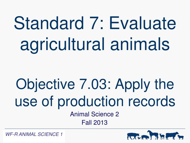 standard 7 evaluate agricultural animals objective 7 03 apply the use of production records n.