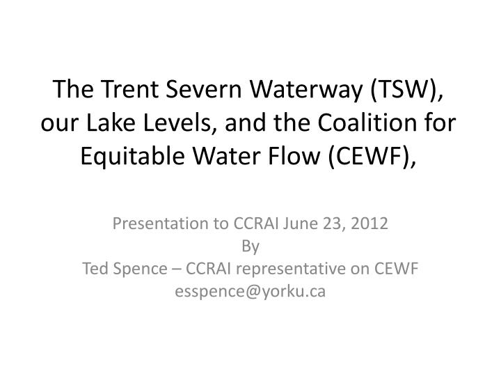 The trent severn waterway tsw our lake l evels and the coalition for equitable water flow cewf