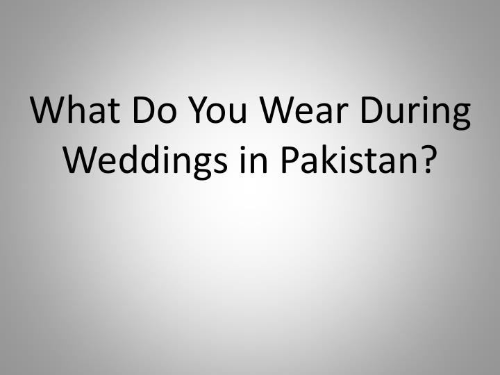 What Do You Wear During Weddings in Pakistan?