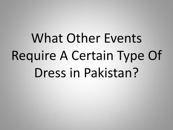 What Other Events Require A Certain Type Of Dress in Pakistan?