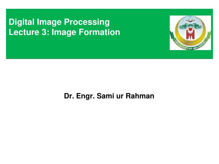 digital image processing lecture 3 image formation n.