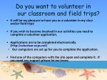 do you want to volunteer in our classroom and field trips