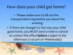 how does your child get home