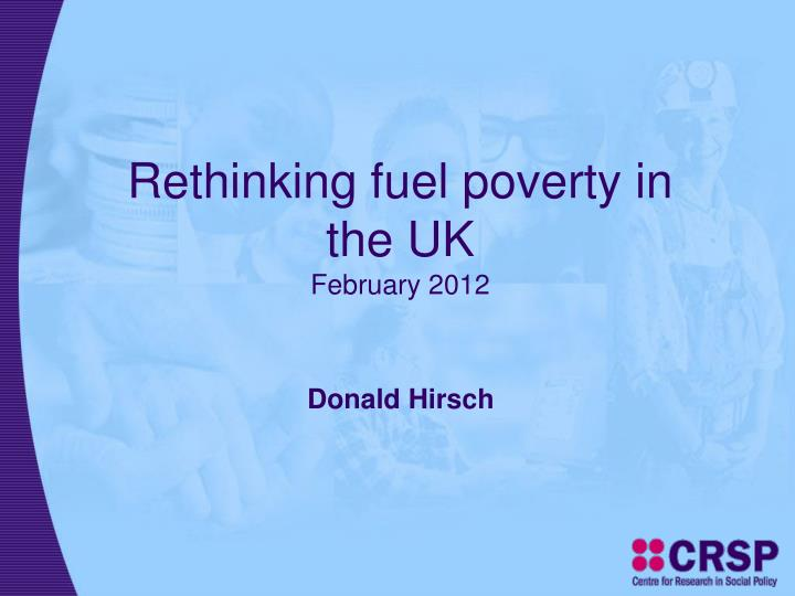 rethinking fuel poverty in the uk february 2012 n.