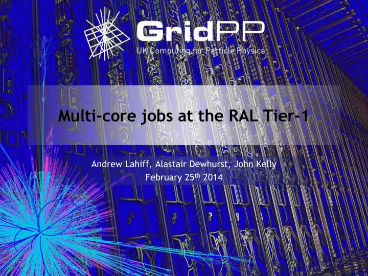 multi core jobs at the ral tier 1 n.