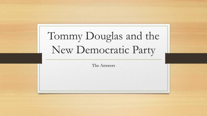 tommy douglas and the new democratic party n.