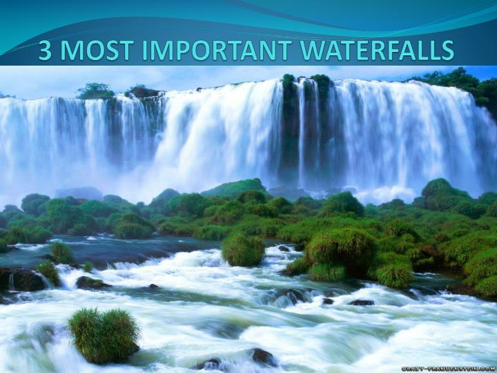 3 most important waterfalls n.
