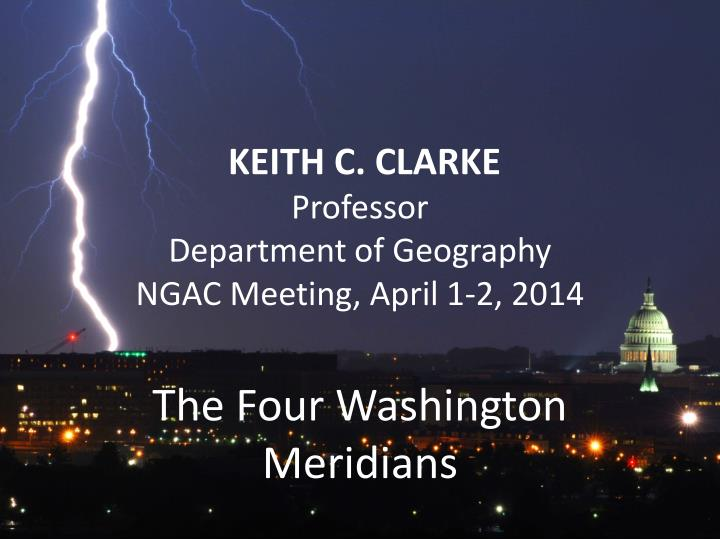 keith c clarke professor department of geography ngac meeting april 1 2 2014 n.