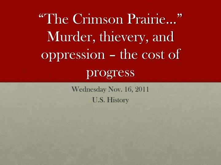 the crimson prairie murder thievery and oppression the cost of progress n.