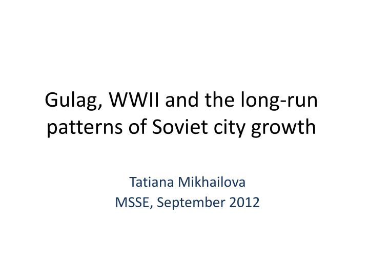 gulag wwii and the long run patterns of soviet city growth n.