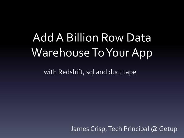 add a billion row data warehouse to your app n.