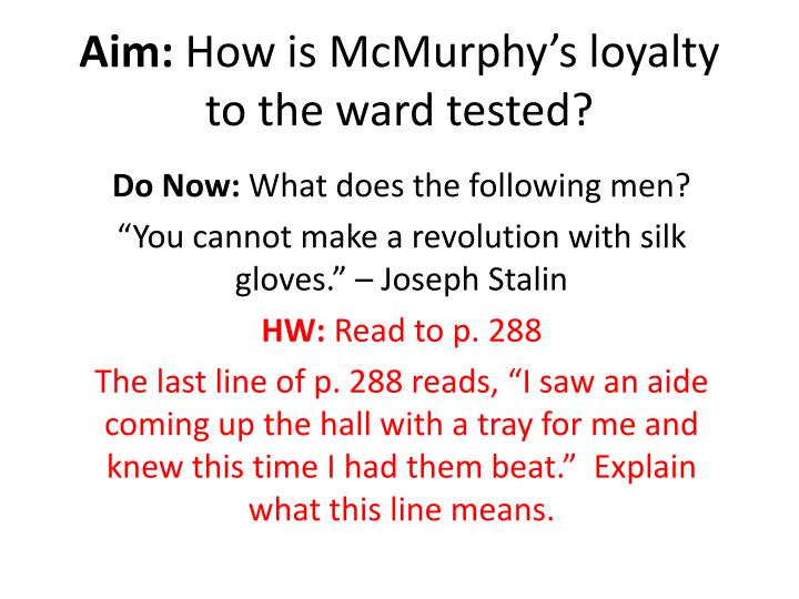 aim how is mcmurphy s loyalty to the ward tested n.