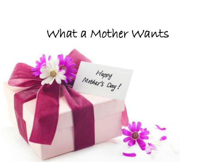 what a mother wants n.