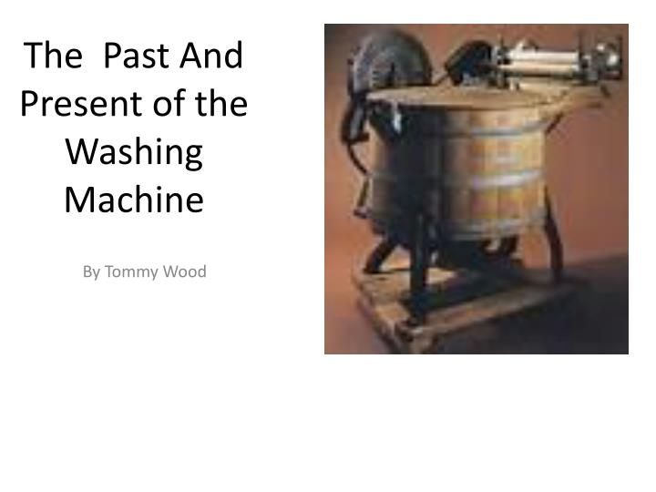the p ast a nd p resent of the washing machine n.