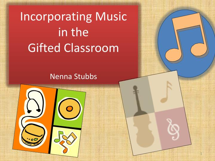incorporating music in the gifted classroom nenna stubbs n.