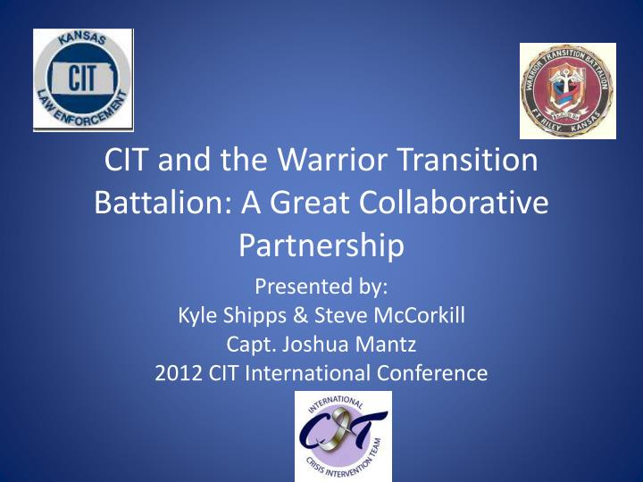 Cit and the warrior transition battalion a great collaborative partnership